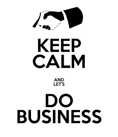Keep Calm, and let's do do business